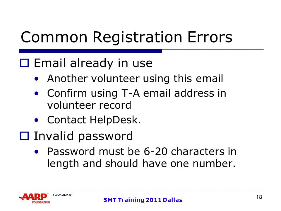 18 SMT Training 2011 Dallas Common Registration Errors  Email already in use Another volunteer using this email Confirm using T-A email address in volunteer record Contact HelpDesk.