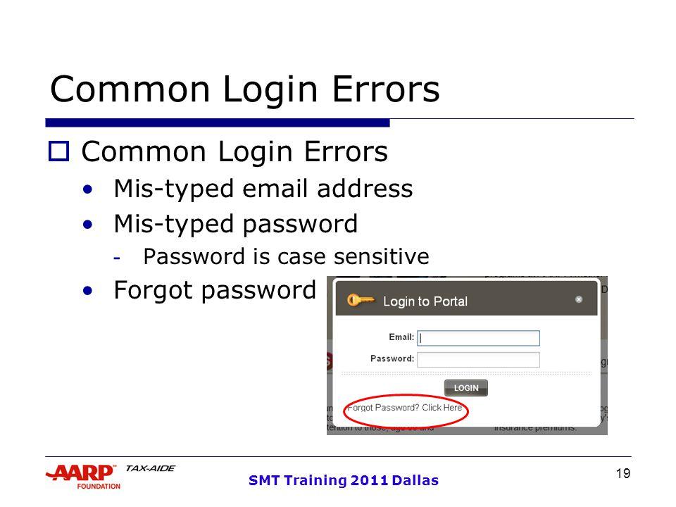 19 SMT Training 2011 Dallas Common Login Errors  Common Login Errors Mis-typed email address Mis-typed password - Password is case sensitive Forgot password