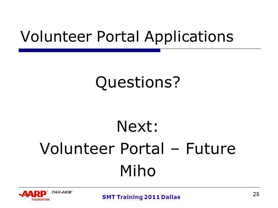 25 SMT Training 2011 Dallas Volunteer Portal Applications Questions.