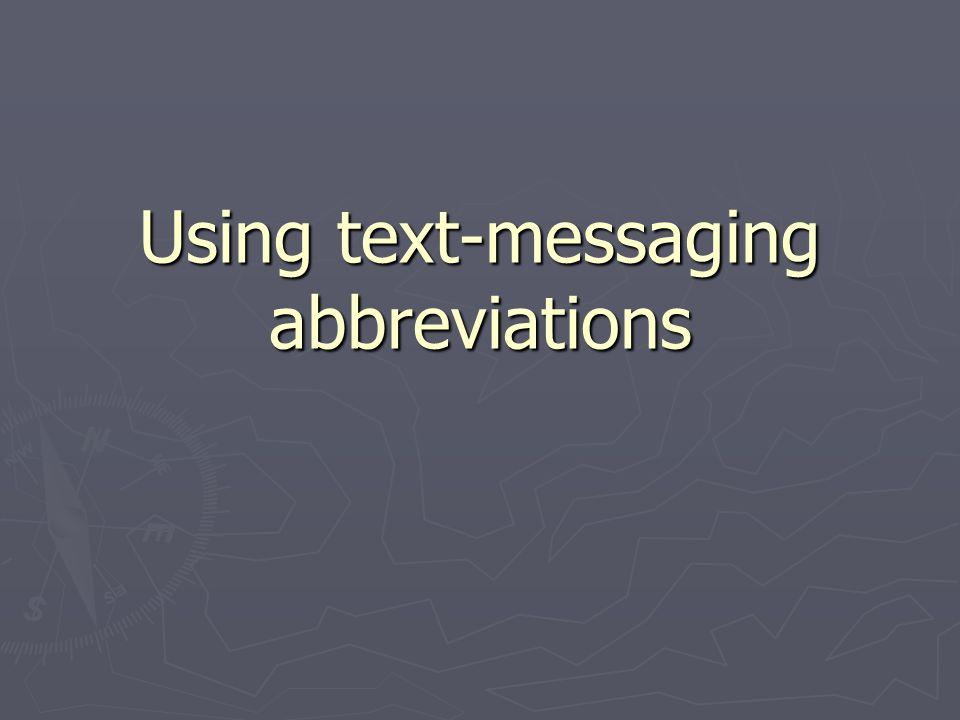 Using text-messaging abbreviations