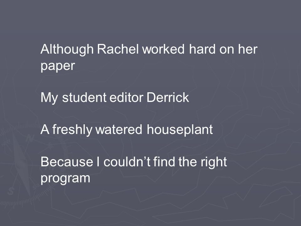 Although Rachel worked hard on her paper My student editor Derrick A freshly watered houseplant Because I couldn't find the right program