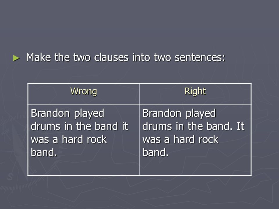 ► Make the two clauses into two sentences: WrongRight Brandon played drums in the band it was a hard rock band.