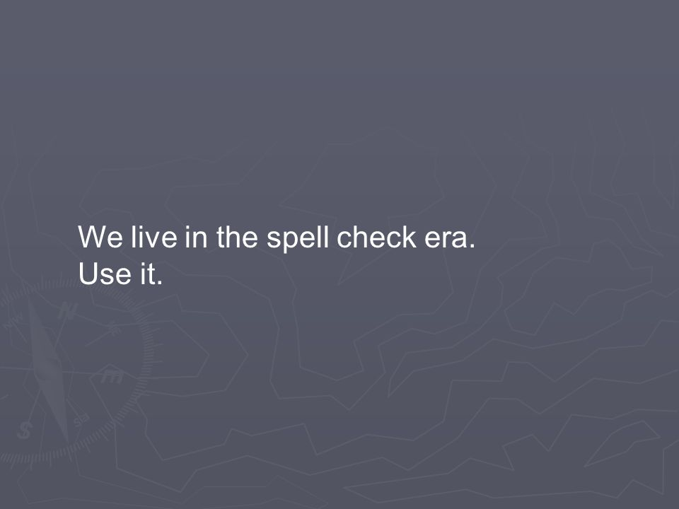 We live in the spell check era. Use it.