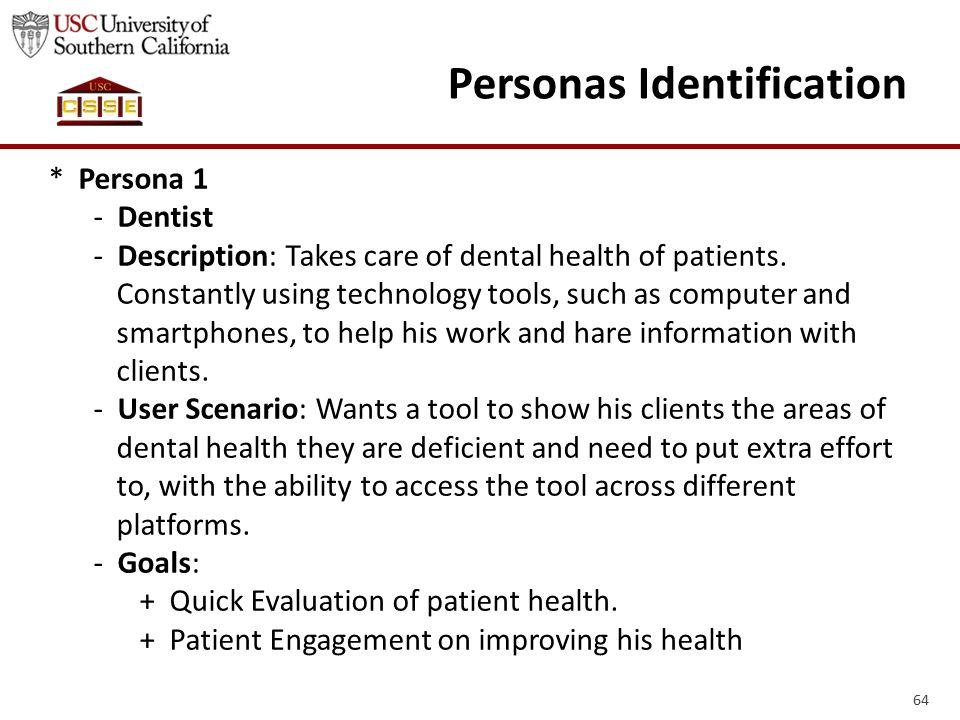 64 Personas Identification * Persona 1 - Dentist - Description: Takes care of dental health of patients.