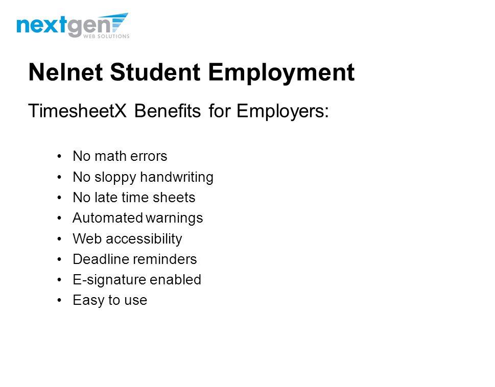 Nelnet Student Employment JobX Benefits for Employers: Job posting control Custom applications E-mail alerts Streamlined hiring Broadcast e-mail tools