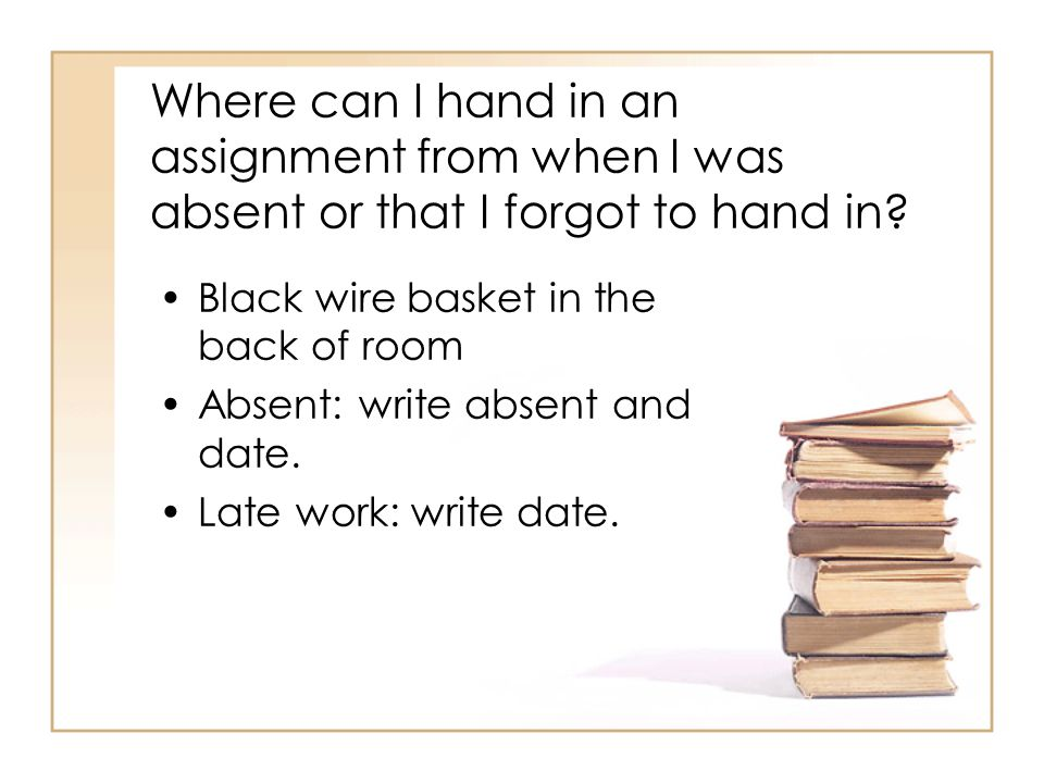 Where can I hand in an assignment from when I was absent or that I forgot to hand in.