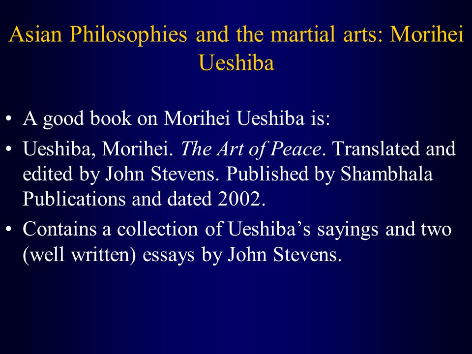 Asian Philosophies and the martial arts: Morihei Ueshiba A good book on Morihei Ueshiba is: Ueshiba, Morihei.