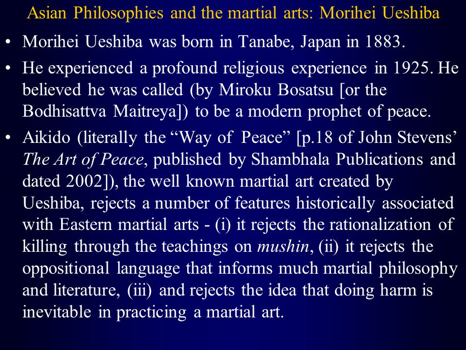 Asian Philosophies and the martial arts: Morihei Ueshiba Morihei Ueshiba was born in Tanabe, Japan in 1883.