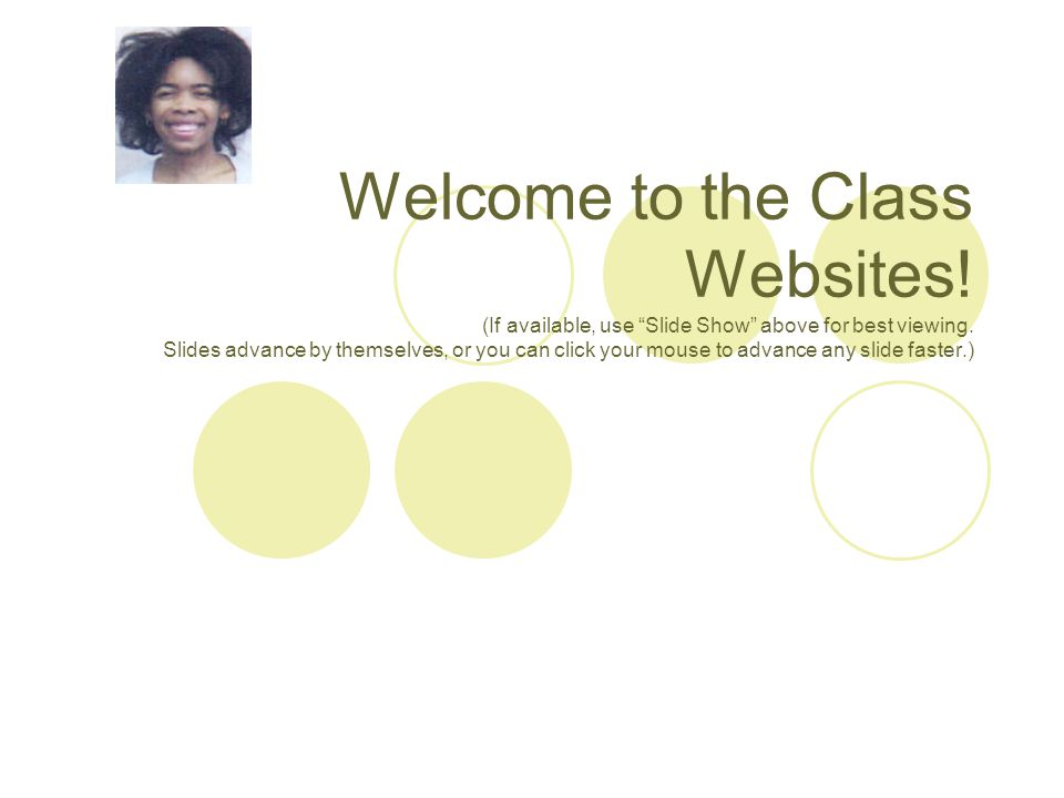 "Welcome to the Class Websites! (If available, use ""Slide Show"" above for best viewing. Slides advance by themselves, or you can click your mouse to ad"