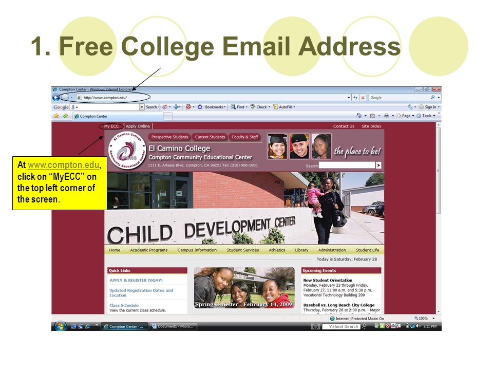 "1. Free College Email Address At www.compton.edu, click on ""MyECC"" on the top left corner of the screen.www.compton.edu"