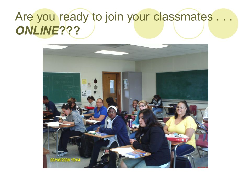 Are you ready to join your classmates... ONLINE???