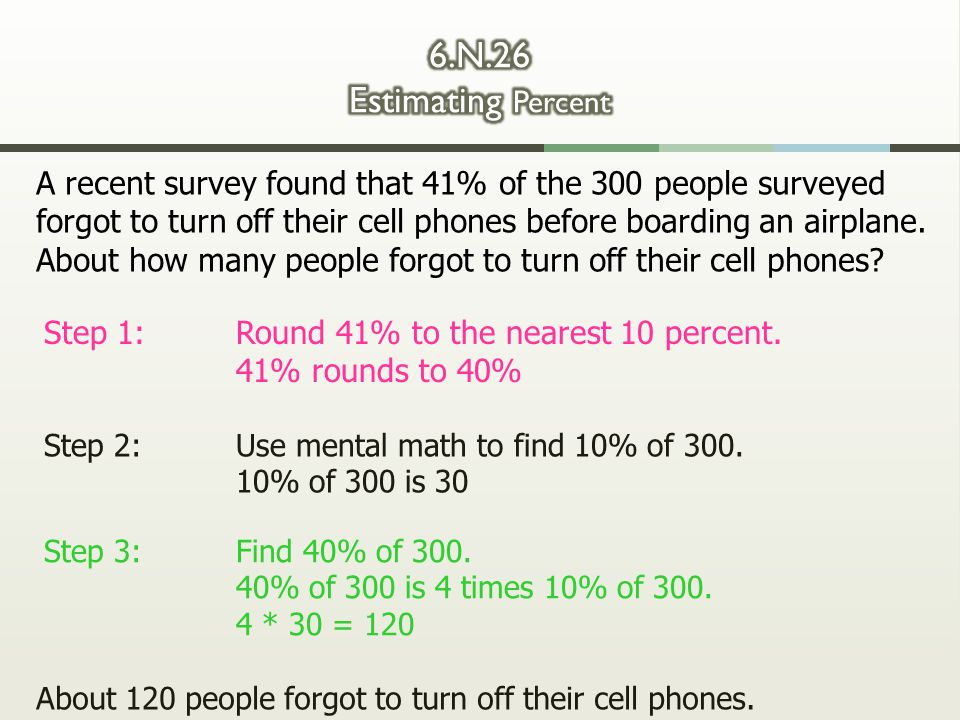 A recent survey found that 41% of the 300 people surveyed forgot to turn off their cell phones before boarding an airplane. About how many people forg