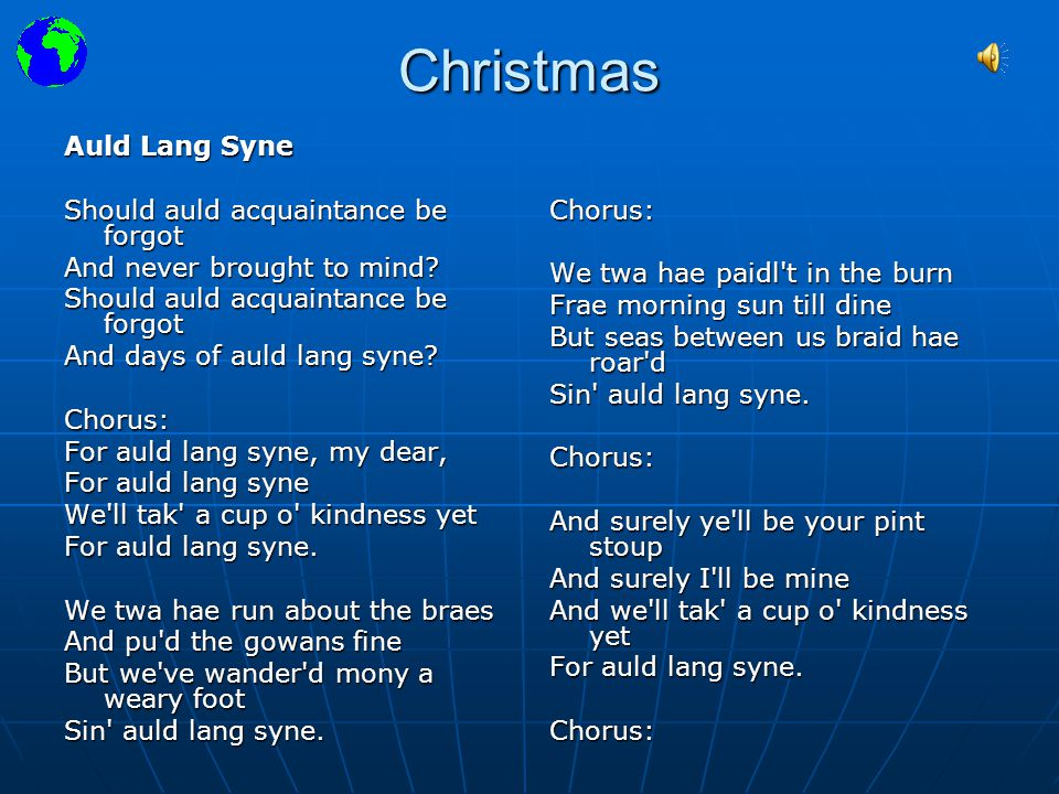 Christmas Auld Lang Syne Should auld acquaintance be forgot And never brought to mind.
