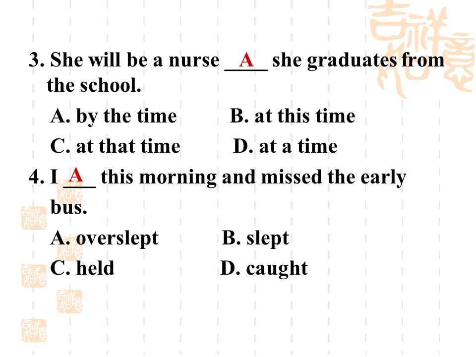 3.She will be a nurse ____ she graduates from the school.