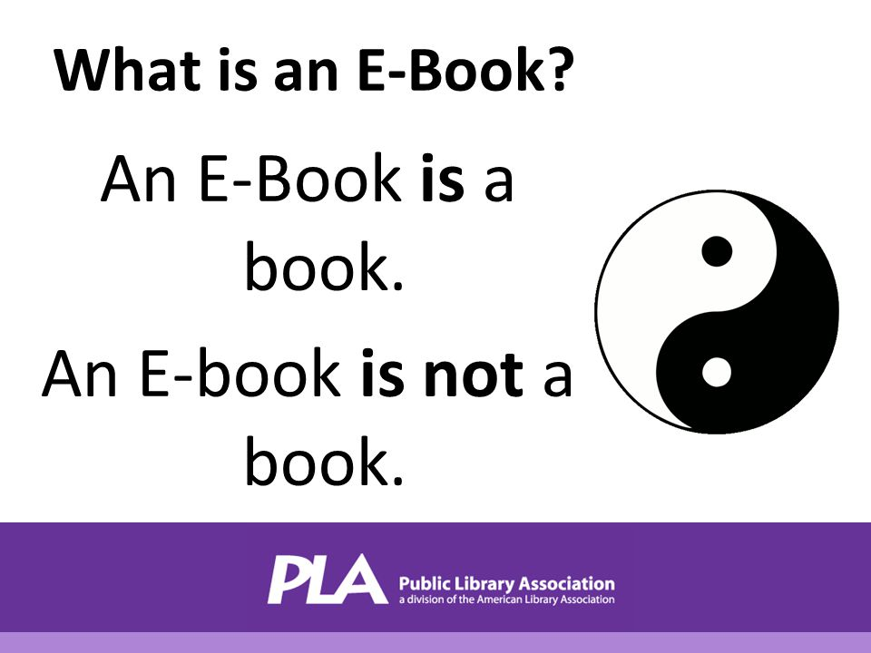 What is an E-Book An E-Book is a book. An E-book is not a book.