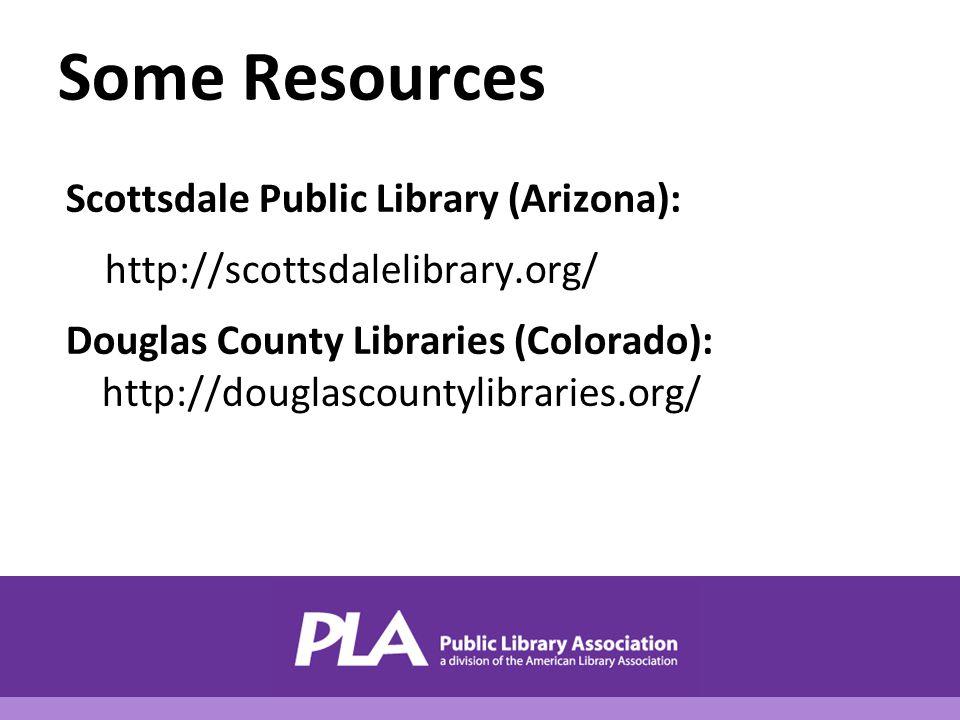 Some Resources Scottsdale Public Library (Arizona): http://scottsdalelibrary.org/ Douglas County Libraries (Colorado): http://douglascountylibraries.org/