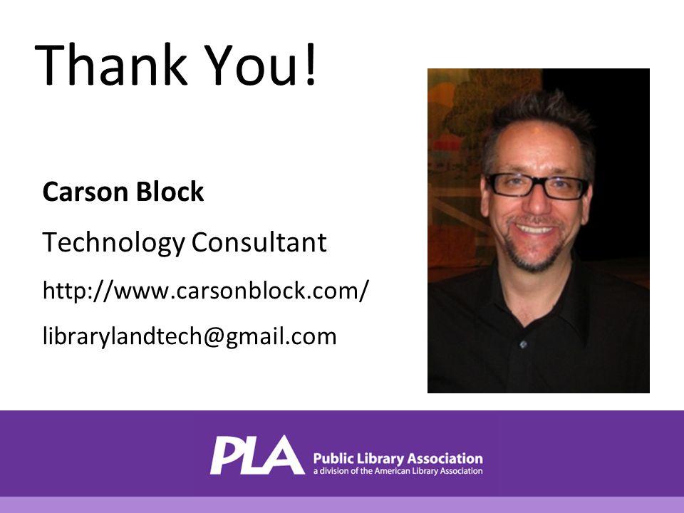Thank You! Carson Block Technology Consultant http://www.carsonblock.com/ librarylandtech@gmail.com