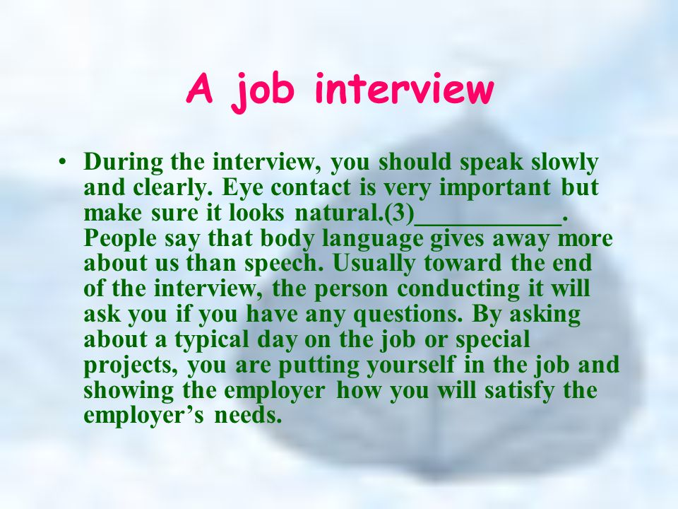 A job interview During the interview, you should speak slowly and clearly.