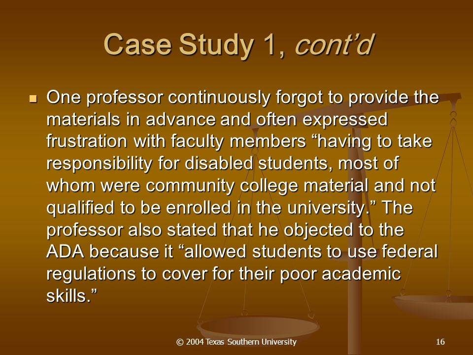 © 2004 Texas Southern University16 Case Study 1, cont'd One professor continuously forgot to provide the materials in advance and often expressed frus
