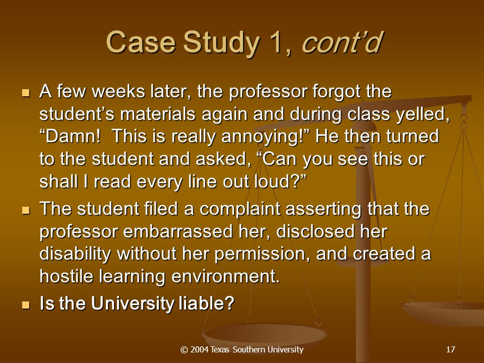 © 2004 Texas Southern University17 A few weeks later, the professor forgot the student's materials again and during class yelled, Damn.