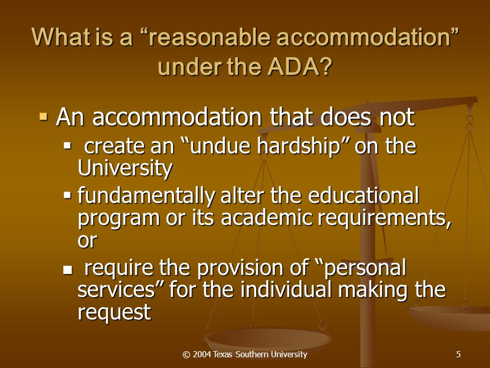© 2004 Texas Southern University5 What is a reasonable accommodation under the ADA.