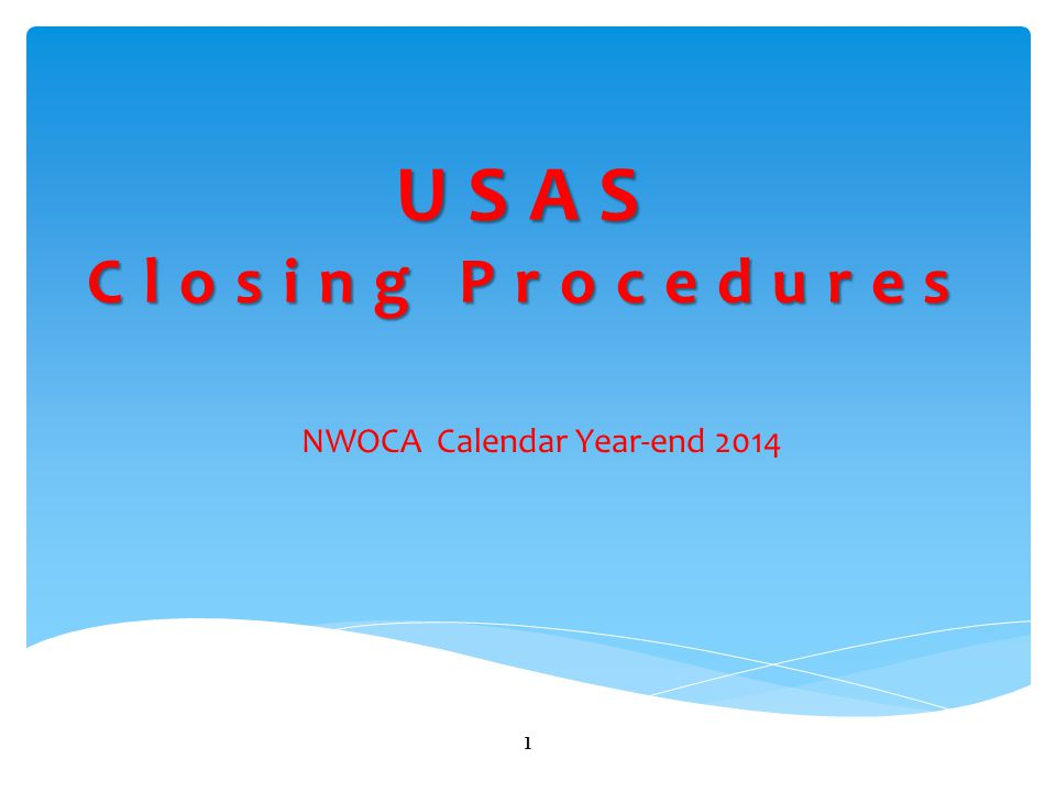 USAS Closing Procedures NWOCA Calendar Year-end 2014 1
