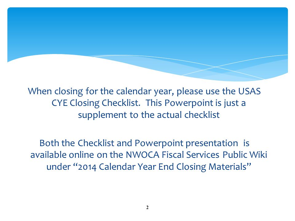 When closing for the calendar year, please use the USAS CYE Closing Checklist.