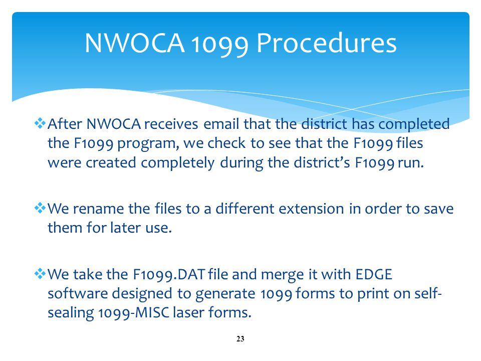  After NWOCA receives email that the district has completed the F1099 program, we check to see that the F1099 files were created completely during the district's F1099 run.
