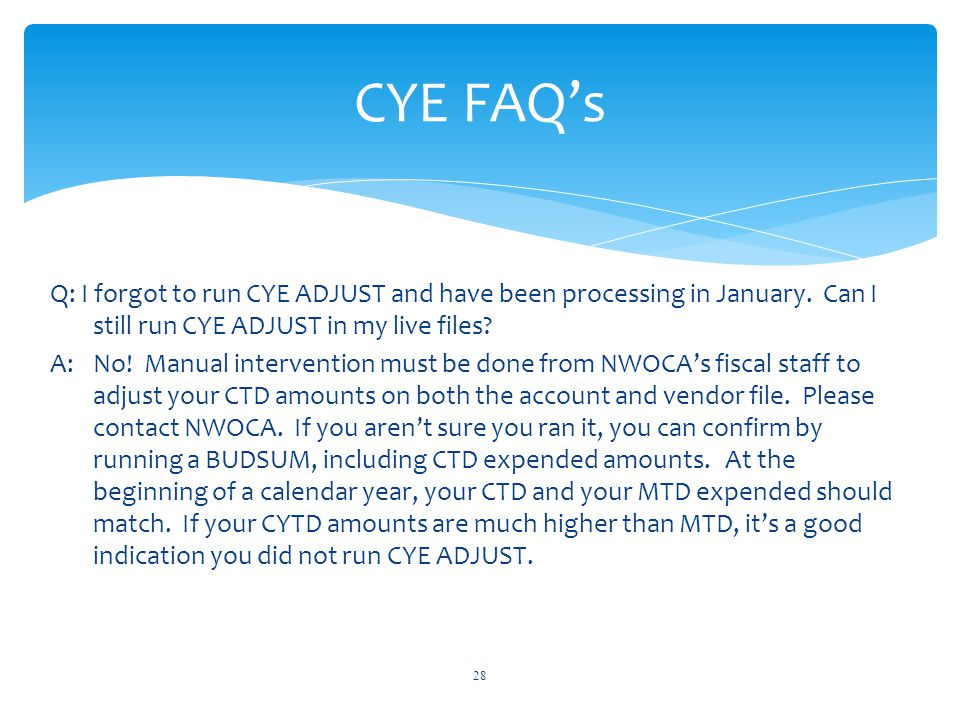 Q: I forgot to run CYE ADJUST and have been processing in January.