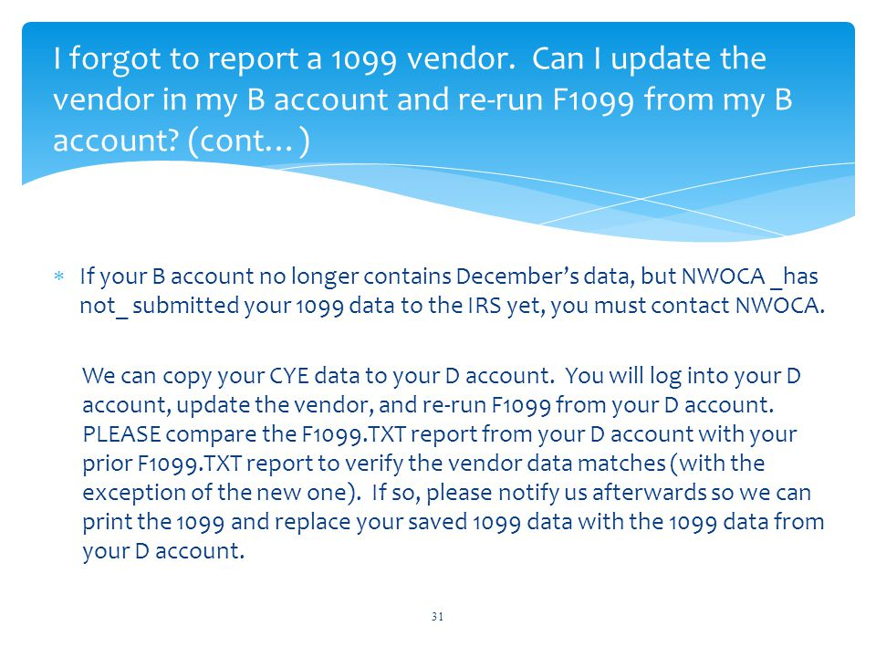  If your B account no longer contains December's data, but NWOCA _has not_ submitted your 1099 data to the IRS yet, you must contact NWOCA.