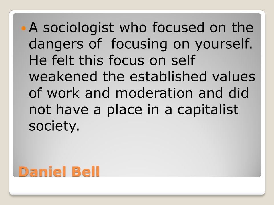 Daniel Bell A sociologist who focused on the dangers of focusing on yourself.
