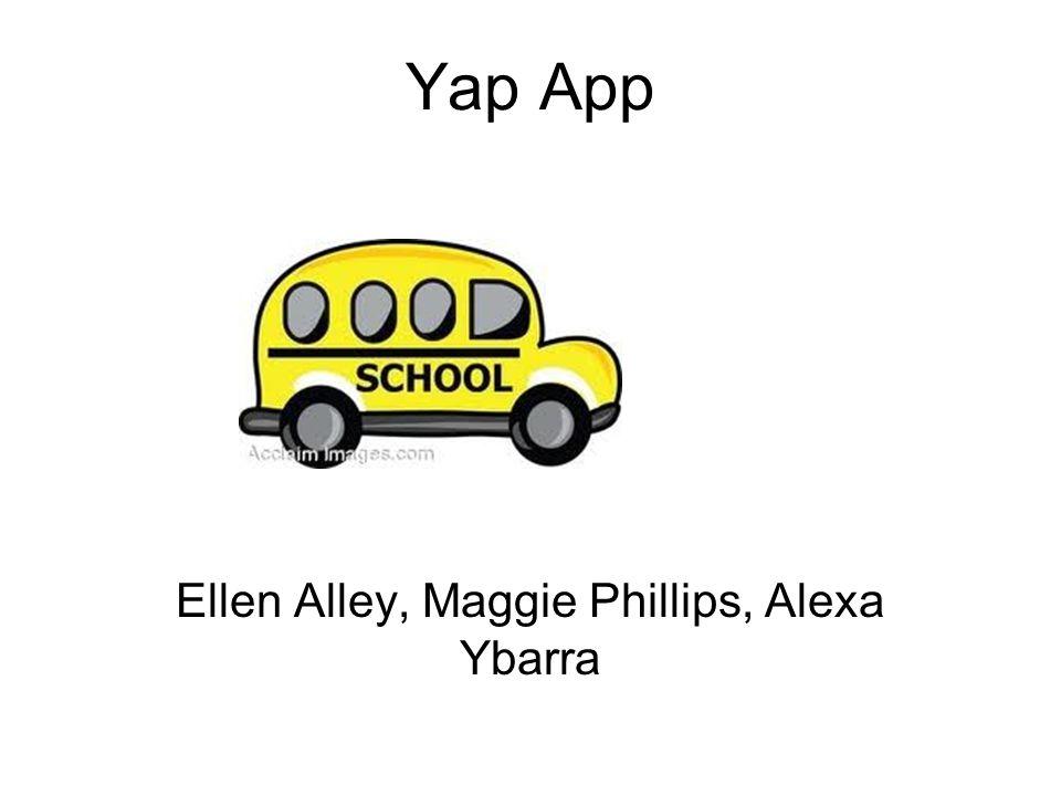 Yap App Ellen Alley, Maggie Phillips, Alexa Ybarra