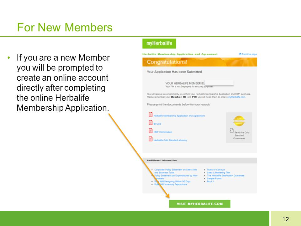 12 For New Members If you are a new Member you will be prompted to create an online account directly after completing the online Herbalife Membership Application.