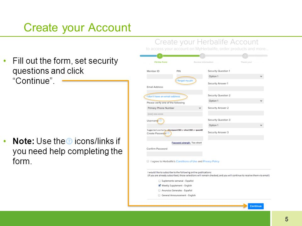 """5 Create your Account Fill out the form, set security questions and click """"Continue"""". Note: Use the icons/links if you need help completing the form."""