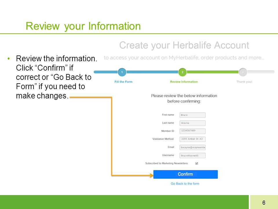 """6 Review your Information Review the information. Click """"Confirm"""" if correct or """"Go Back to Form"""" if you need to make changes."""