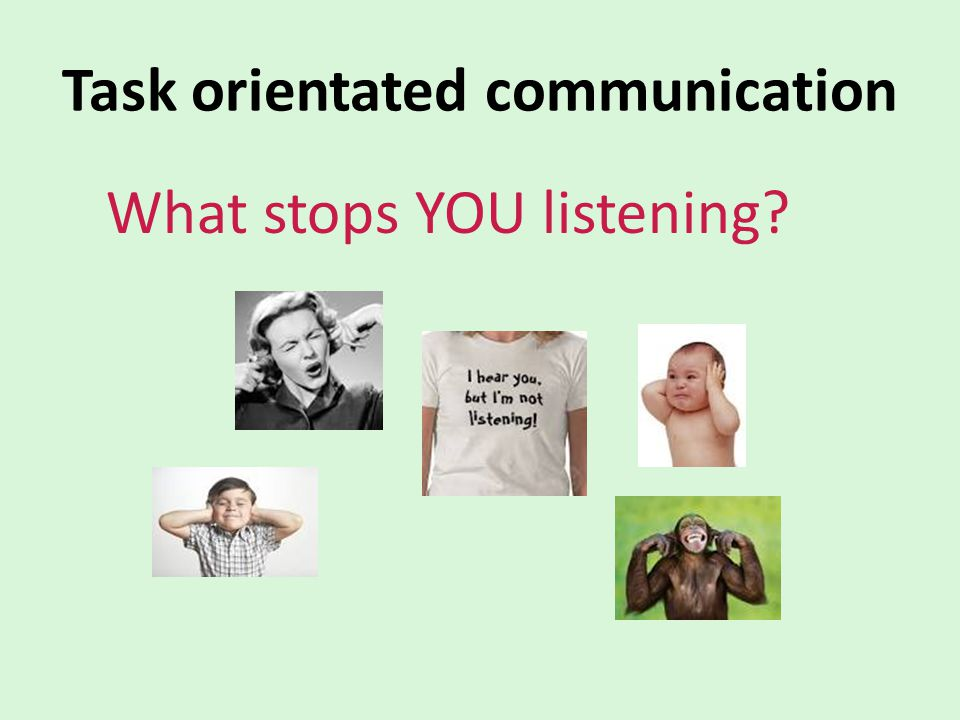 Task orientated communication What stops YOU listening?