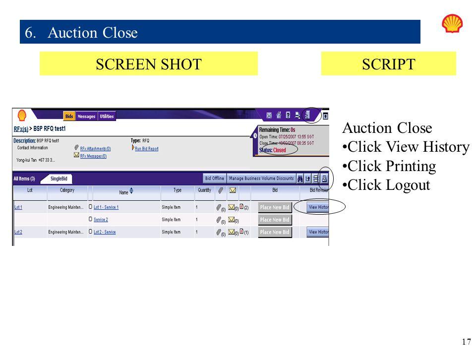 17 6. Auction Close SCREEN SHOTSCRIPT Auction Close Click View History Click Printing Click Logout