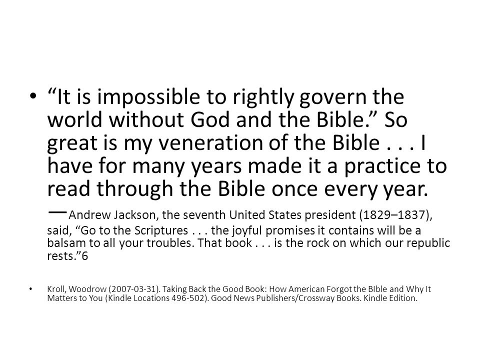 It is impossible to rightly govern the world without God and the Bible. So great is my veneration of the Bible...