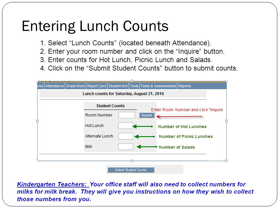 "Entering Lunch Counts 1. Select ""Lunch Counts"" (located beneath Attendance). 2. Enter your room number and click on the ""Inquire"" button. 3. Enter cou"
