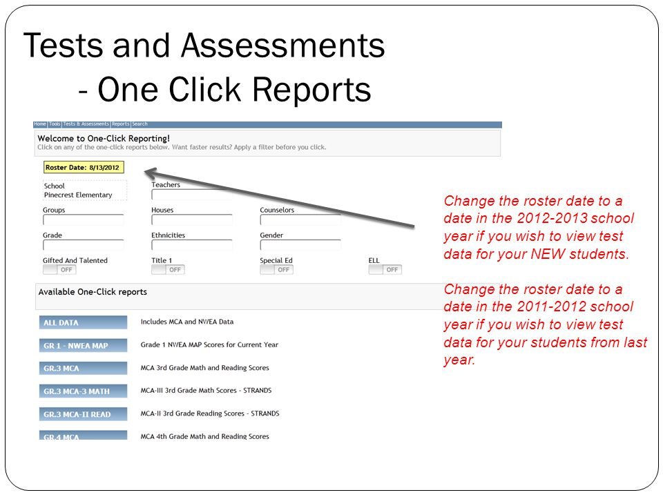 Tests and Assessments - One Click Reports Change the roster date to a date in the 2012-2013 school year if you wish to view test data for your NEW students.