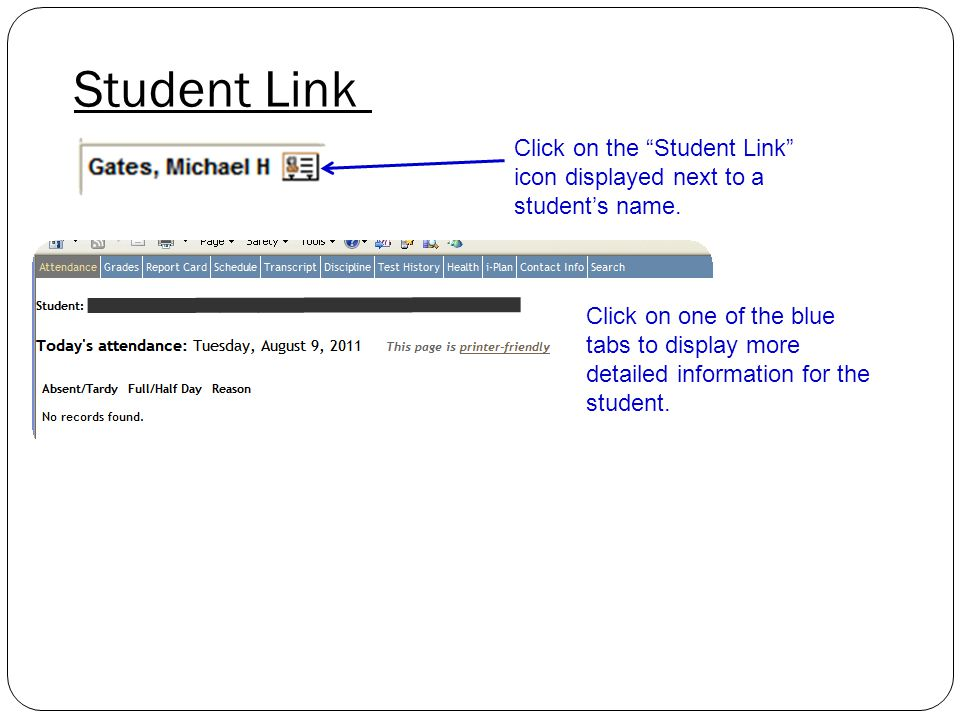 "Student Link Click on the ""Student Link"" icon displayed next to a student's name. Click on one of the blue tabs to display more detailed information f"