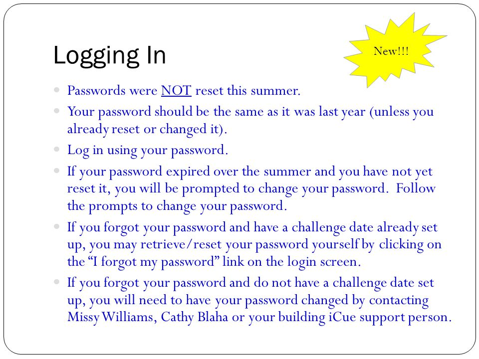 Passwords were NOT reset this summer. Your password should be the same as it was last year (unless you already reset or changed it). Log in using your