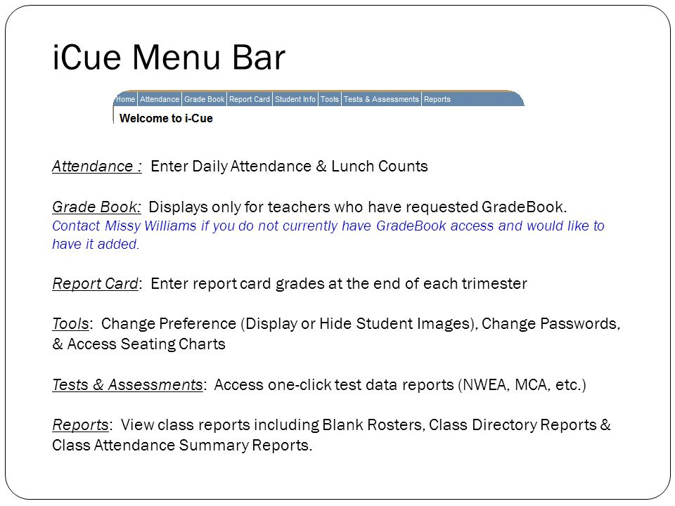 Attendance : Enter Daily Attendance & Lunch Counts Grade Book: Displays only for teachers who have requested GradeBook. Contact Missy Williams if you