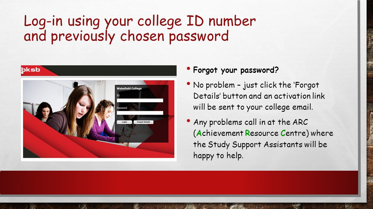 Log-in using your college ID number and previously chosen password Forgot your password.