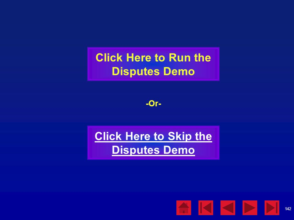 142 Click Here to Run the Disputes Demo Click Here to Skip the Disputes Demo -Or-