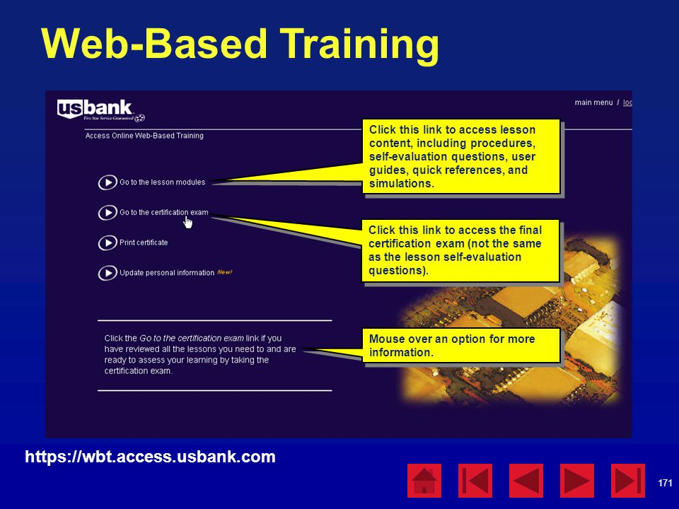 171 Web-Based Training https://wbt.access.usbank.com Click this link to access lesson content, including procedures, self-evaluation questions, user guides, quick references, and simulations.