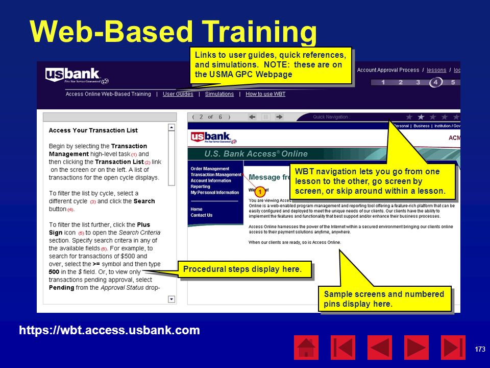 173 Web-Based Training https://wbt.access.usbank.com Procedural steps display here. Links to user guides, quick references, and simulations. NOTE: the
