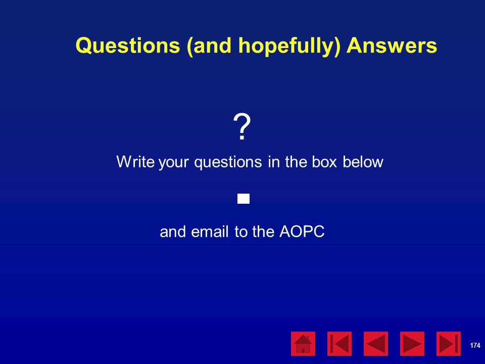 174 Questions (and hopefully) Answers ? Write your questions in the box below and email to the AOPC