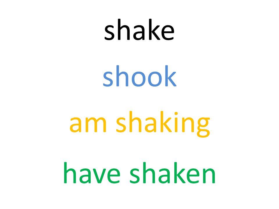 shake shook am shaking have shaken