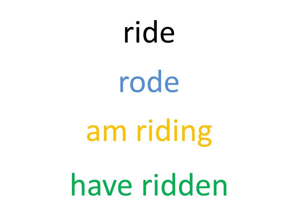 ride rode am riding have ridden